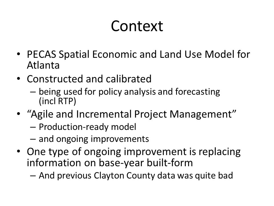 Context PECAS Spatial Economic and Land Use Model for Atlanta Constructed and calibrated – being used for policy analysis and forecasting (incl RTP) ""