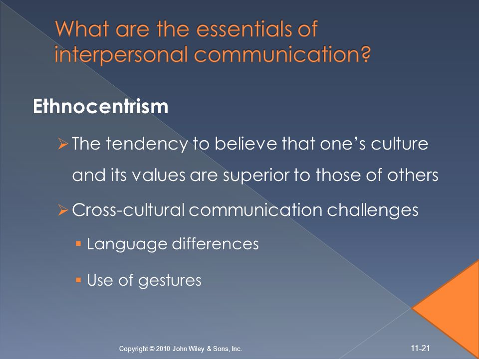 Ethnocentrism  The tendency to believe that one's culture and its values are superior to those of others  Cross-cultural communication challenges 