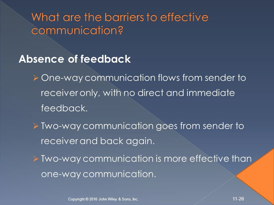 Absence of feedback  One-way communication flows from sender to receiver only, with no direct and immediate feedback.  Two-way communication goes fr