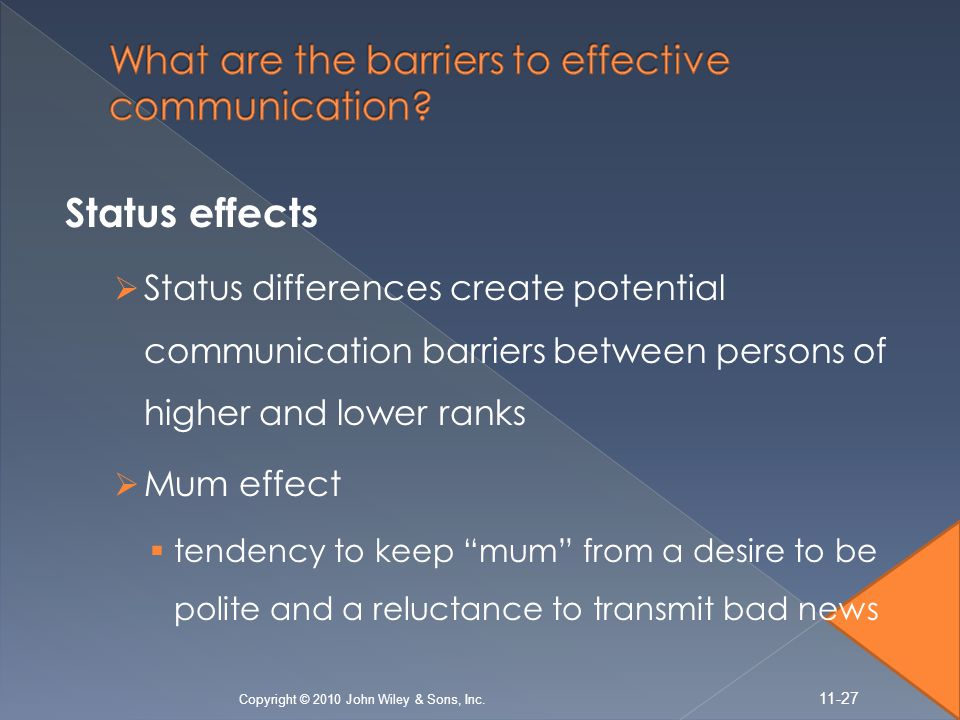 Status effects  Status differences create potential communication barriers between persons of higher and lower ranks  Mum effect  tendency to keep