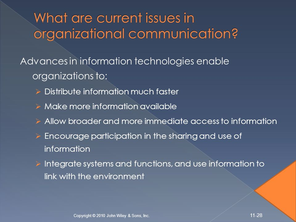 Advances in information technologies enable organizations to:  Distribute information much faster  Make more information available  Allow broader a