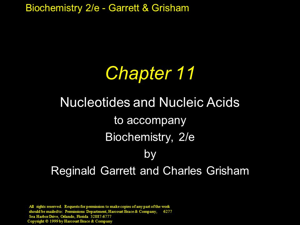 Biochemistry 2/e - Garrett & Grisham Copyright © 1999 by Harcourt Brace & Company Chapter 11 Nucleotides and Nucleic Acids to accompany Biochemistry,