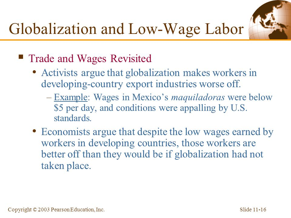 Slide 11-16Copyright © 2003 Pearson Education, Inc.  Trade and Wages Revisited Activists argue that globalization makes workers in developing-country