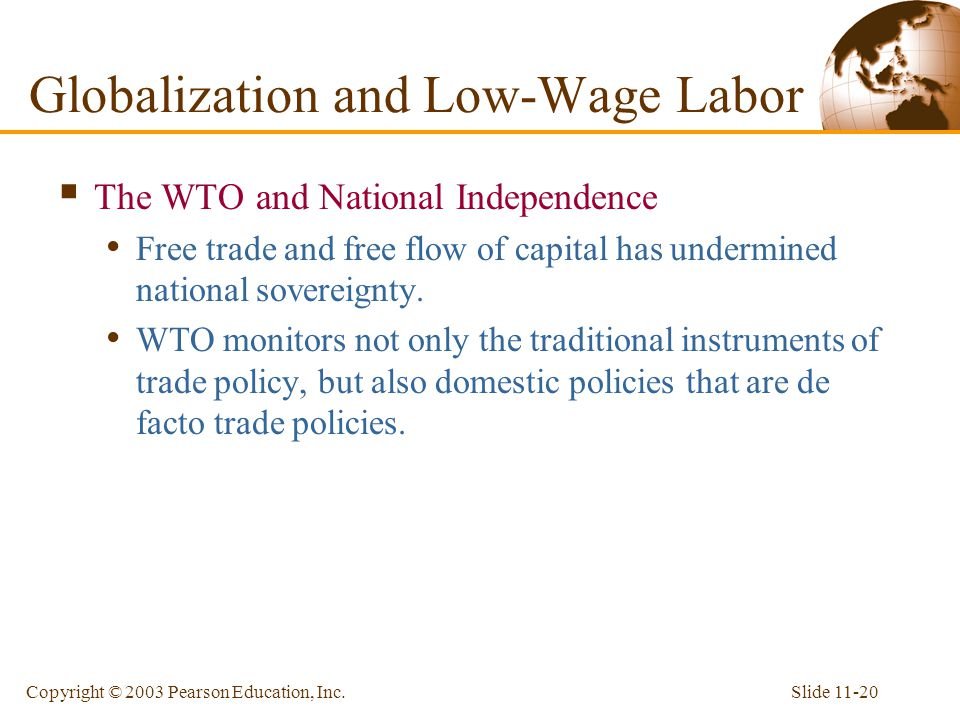 Slide 11-20Copyright © 2003 Pearson Education, Inc.  The WTO and National Independence Free trade and free flow of capital has undermined national so