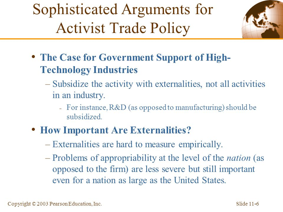 Slide 11-6Copyright © 2003 Pearson Education, Inc. The Case for Government Support of High- Technology Industries –Subsidize the activity with externa