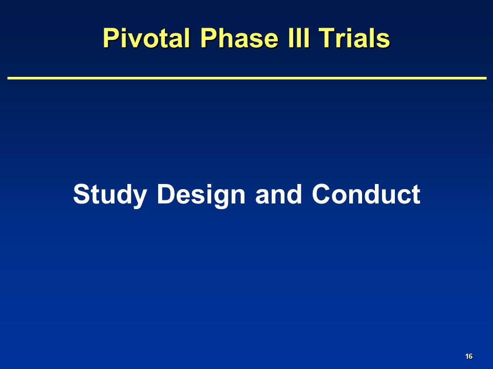 16 Pivotal Phase III Trials Study Design and Conduct