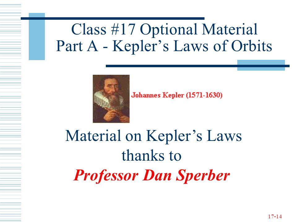 17-14 Class #17 Optional Material Part A - Kepler's Laws of Orbits Material on Kepler's Laws thanks to Professor Dan Sperber