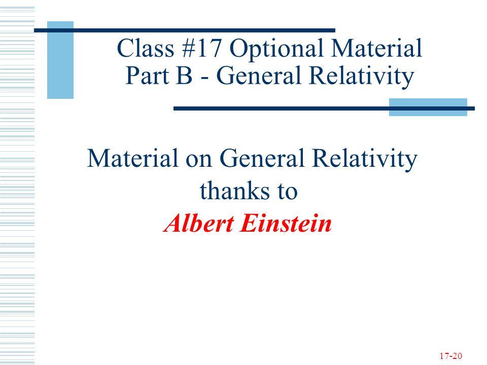 17-20 Class #17 Optional Material Part B - General Relativity Material on General Relativity thanks to Albert Einstein