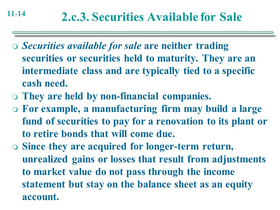 11-14 2.c.3. Securities Available for Sale  Securities available for sale are neither trading securities or securities held to maturity. They are an