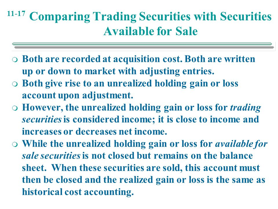 11-17 Comparing Trading Securities with Securities Available for Sale  Both are recorded at acquisition cost. Both are written up or down to market w