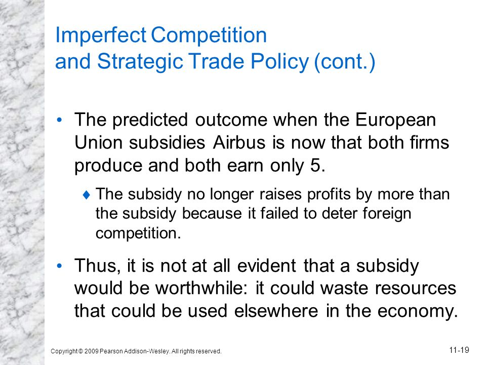 Copyright © 2009 Pearson Addison-Wesley. All rights reserved. 11-19 Imperfect Competition and Strategic Trade Policy (cont.) The predicted outcome whe
