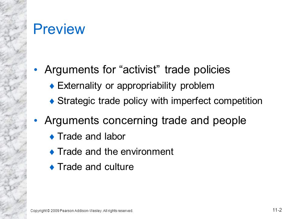 """Copyright © 2009 Pearson Addison-Wesley. All rights reserved. 11-2 Preview Arguments for """"activist"""" trade policies  Externality or appropriability pr"""