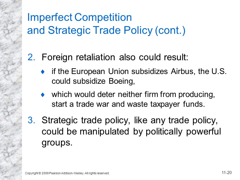 Copyright © 2009 Pearson Addison-Wesley. All rights reserved. 11-20 Imperfect Competition and Strategic Trade Policy (cont.) 2.Foreign retaliation als