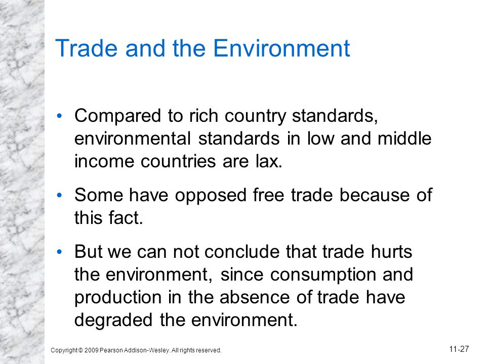 Copyright © 2009 Pearson Addison-Wesley. All rights reserved. 11-27 Trade and the Environment Compared to rich country standards, environmental standa