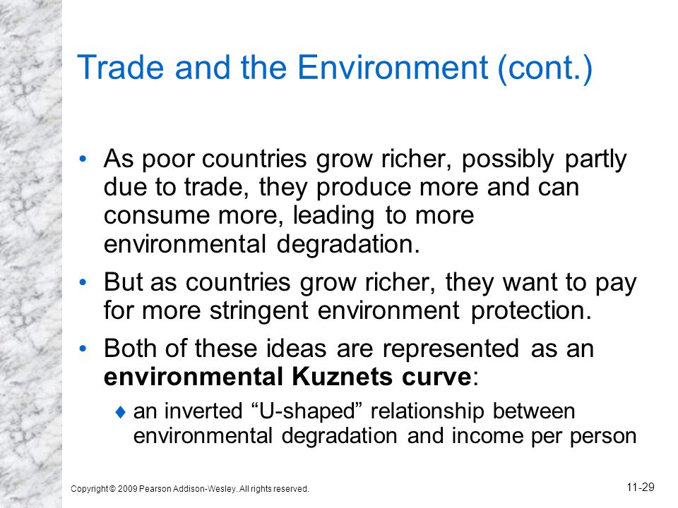 Copyright © 2009 Pearson Addison-Wesley. All rights reserved. 11-29 Trade and the Environment (cont.) As poor countries grow richer, possibly partly d