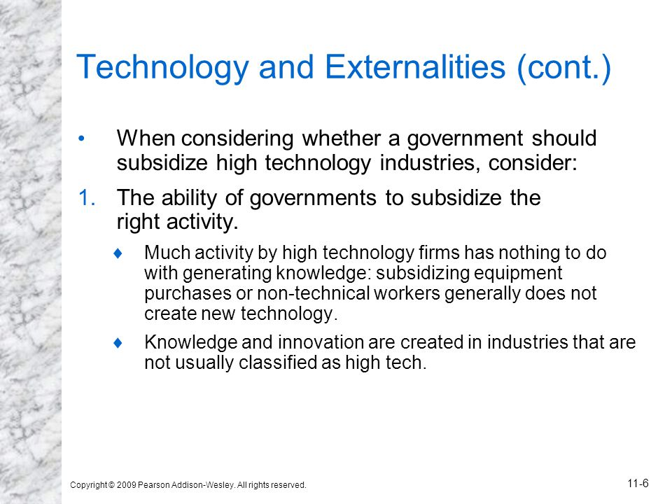 Copyright © 2009 Pearson Addison-Wesley. All rights reserved. 11-6 Technology and Externalities (cont.) When considering whether a government should s