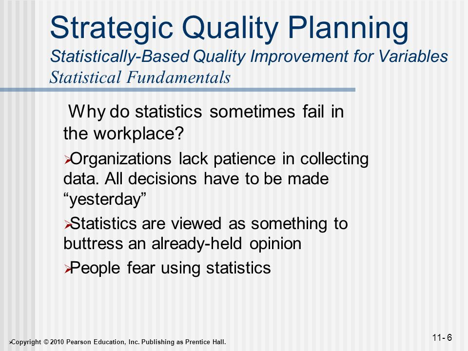  Copyright © 2010 Pearson Education, Inc. Publishing as Prentice Hall. 11- 6 Strategic Quality Planning Statistically-Based Quality Improvement for V