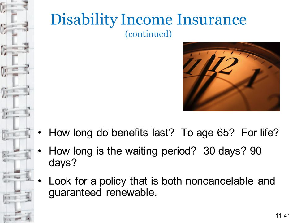 Disability Income Insurance (continued) How long do benefits last.