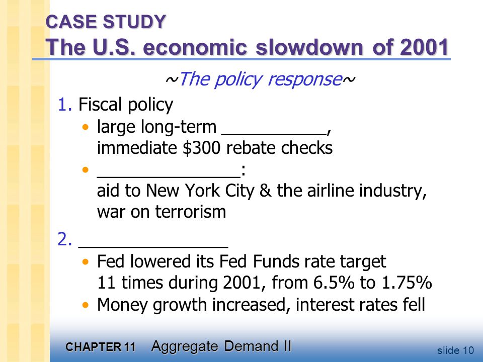 CHAPTER 11 Aggregate Demand II slide 10 CASE STUDY The U.S. economic slowdown of 2001 ~The policy response~ 1. Fiscal policy large long-term _________