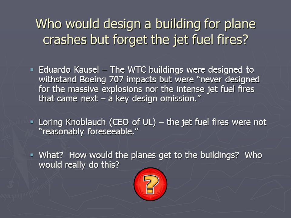Who would design a building for plane crashes but forget the jet fuel fires.