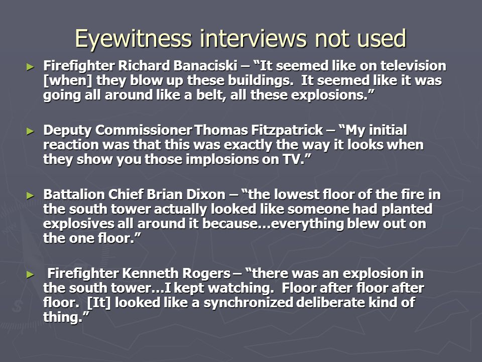 Eyewitness interviews not used ► Firefighter Richard Banaciski – It seemed like on television [when] they blow up these buildings.