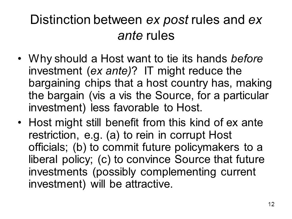 12 Distinction between ex post rules and ex ante rules Why should a Host want to tie its hands before investment (ex ante).