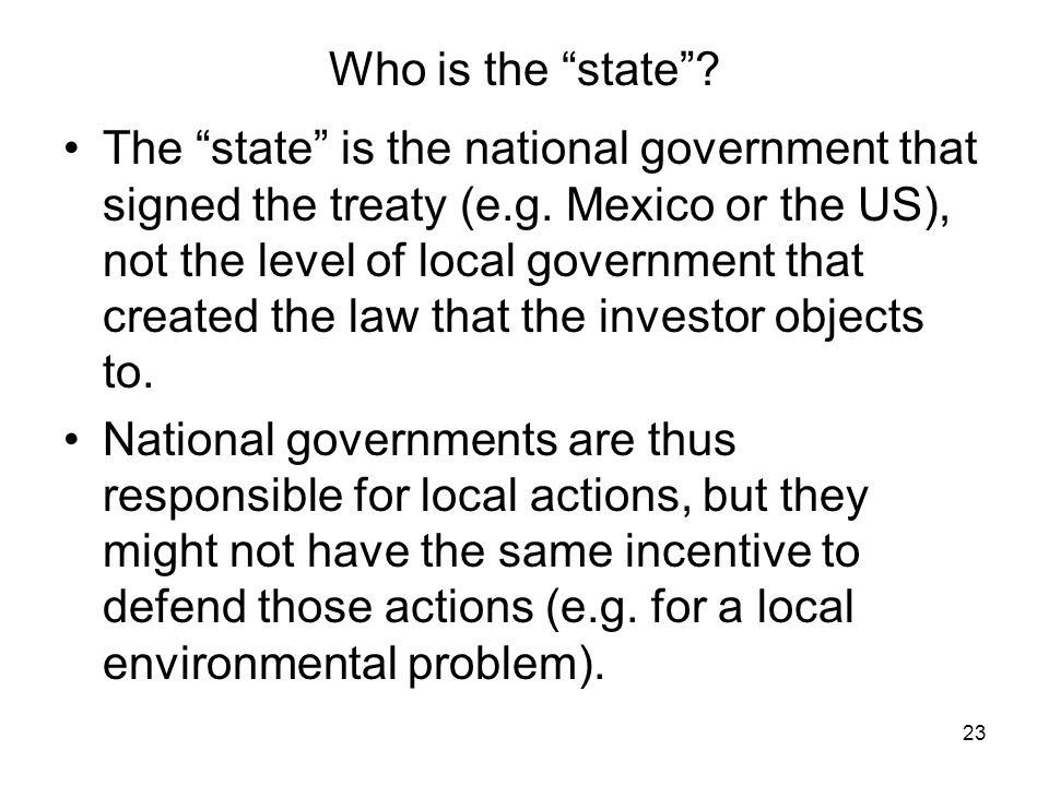 23 Who is the state . The state is the national government that signed the treaty (e.g.