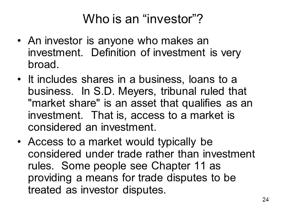 24 Who is an investor . An investor is anyone who makes an investment.