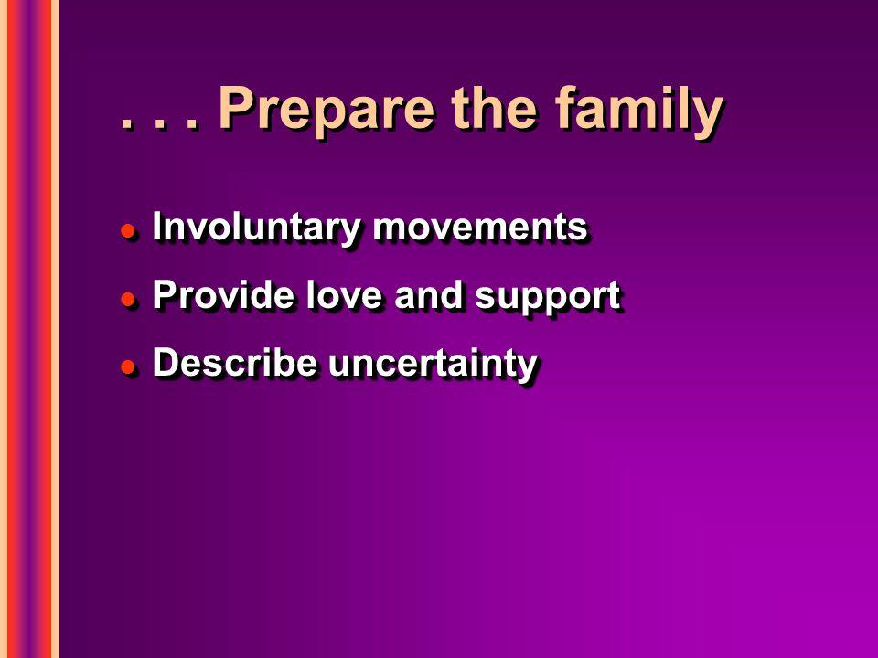 ... Prepare the family l Involuntary movements l Provide love and support l Describe uncertainty l Involuntary movements l Provide love and support l