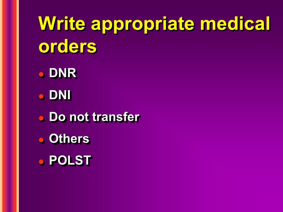 Write appropriate medical orders l DNR l DNI l Do not transfer l Others l POLST l DNR l DNI l Do not transfer l Others l POLST