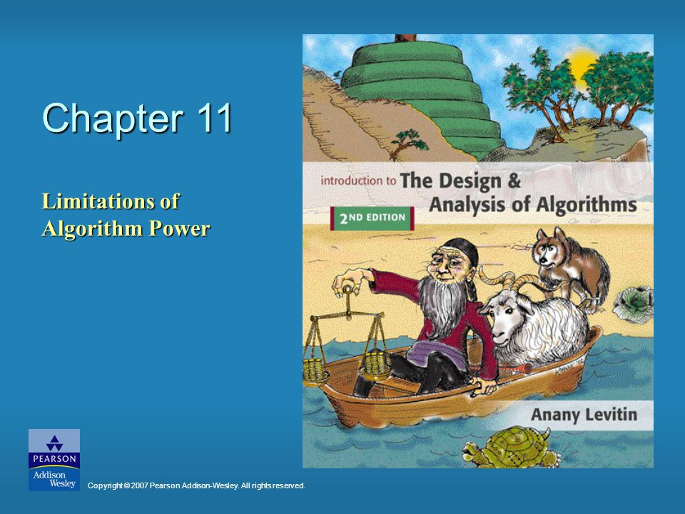 Chapter 11 Limitations of Algorithm Power Copyright © 2007 Pearson Addison-Wesley.