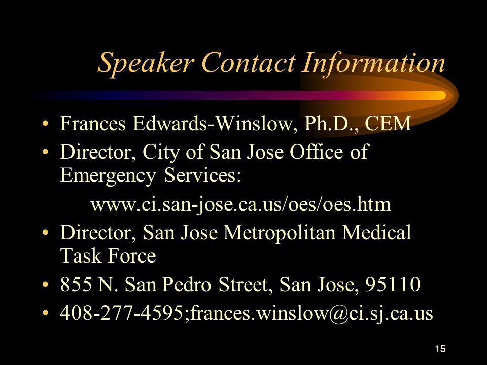 15 Speaker Contact Information Frances Edwards-Winslow, Ph.D., CEM Director, City of San Jose Office of Emergency Services: www.ci.san-jose.ca.us/oes/oes.htm Director, San Jose Metropolitan Medical Task Force 855 N.