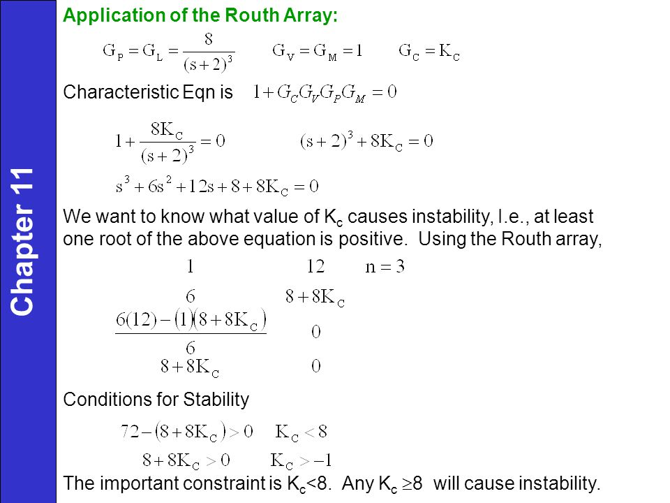 The important constraint is K c <8. Any K c  8 will cause instability. Application of the Routh Array: Characteristic Eqn is We want to know what val