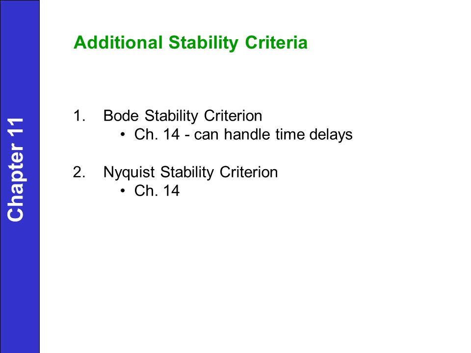 1. Bode Stability Criterion Ch. 14 - can handle time delays 2. Nyquist Stability Criterion Ch. 14 Additional Stability Criteria Chapter 11