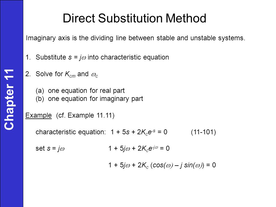 Direct Substitution Method Imaginary axis is the dividing line between stable and unstable systems. 1.Substitute s = j  into characteristic equation
