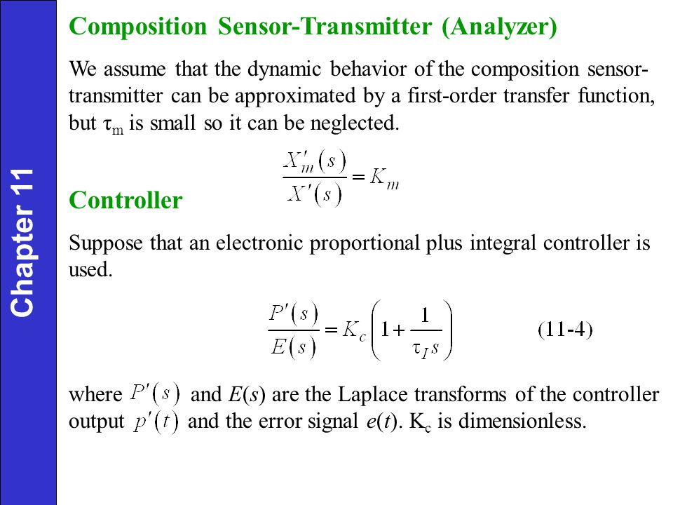 Composition Sensor-Transmitter (Analyzer) We assume that the dynamic behavior of the composition sensor- transmitter can be approximated by a first-or