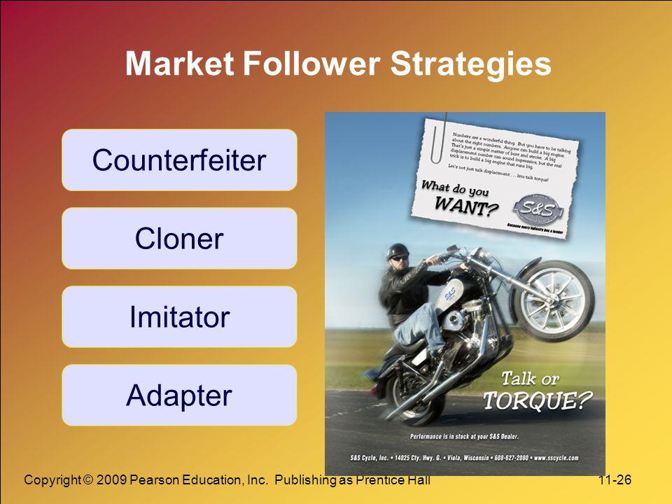 Copyright © 2009 Pearson Education, Inc. Publishing as Prentice Hall 11-26 Market Follower Strategies Counterfeiter Cloner Imitator Adapter