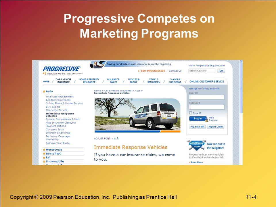 Copyright © 2009 Pearson Education, Inc. Publishing as Prentice Hall 11-4 Progressive Competes on Marketing Programs