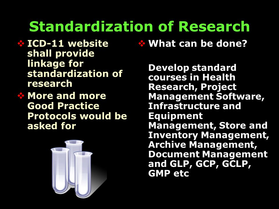 Standardization of Research  ICD-11 website shall provide linkage for standardization of research  More and more Good Practice Protocols would be asked for  What can be done.