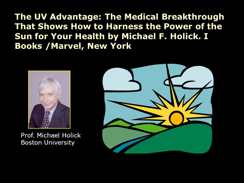 The UV Advantage: The Medical Breakthrough That Shows How to Harness the Power of the Sun for Your Health by Michael F.