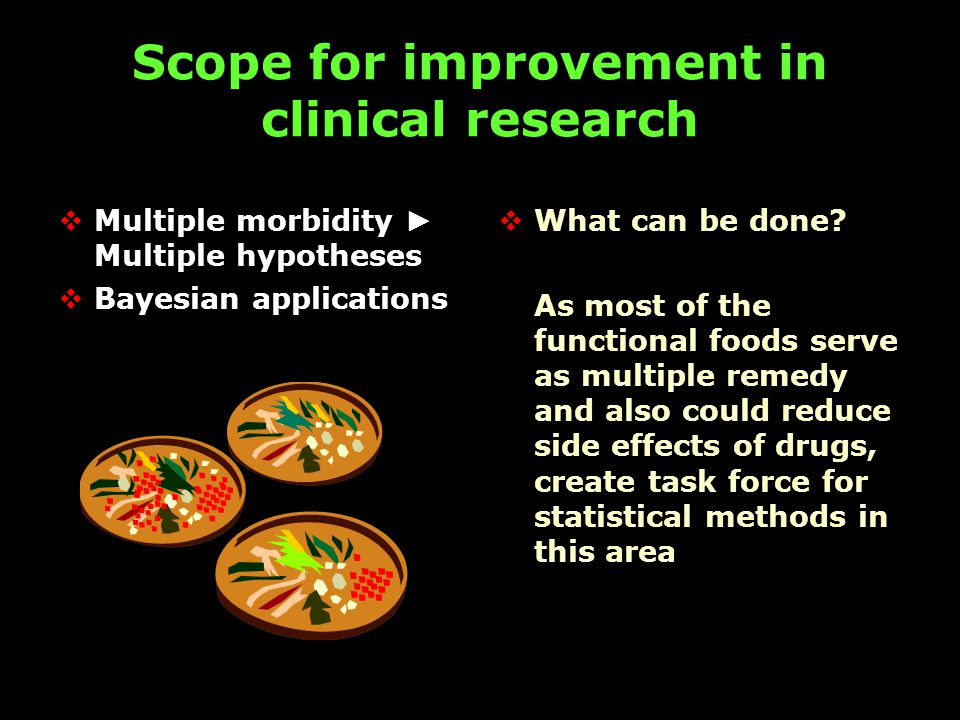 Scope for improvement in clinical research  Multiple morbidity ► Multiple hypotheses  Bayesian applications  What can be done.