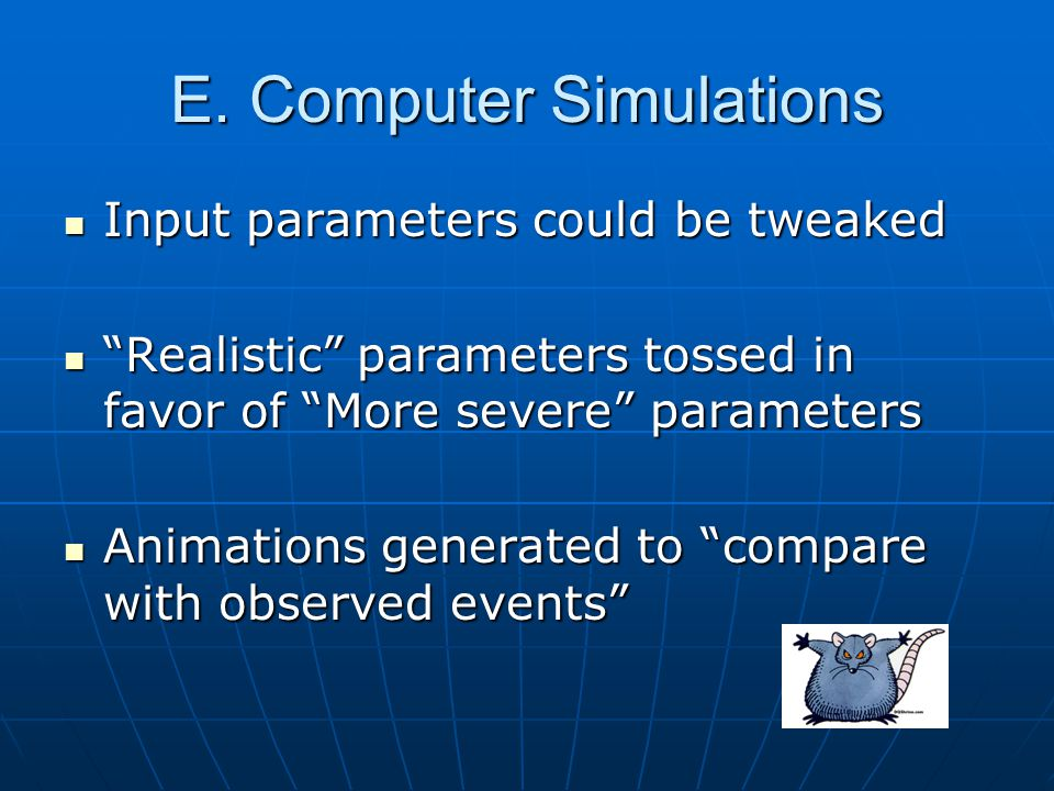 """E. Computer Simulations Input parameters could be tweaked Input parameters could be tweaked """"Realistic"""" parameters tossed in favor of """"More severe"""" pa"""
