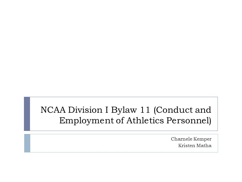 NCAA Division I Bylaw 11 (Conduct and Employment of Athletics Personnel) Charnele Kemper Kristen Matha