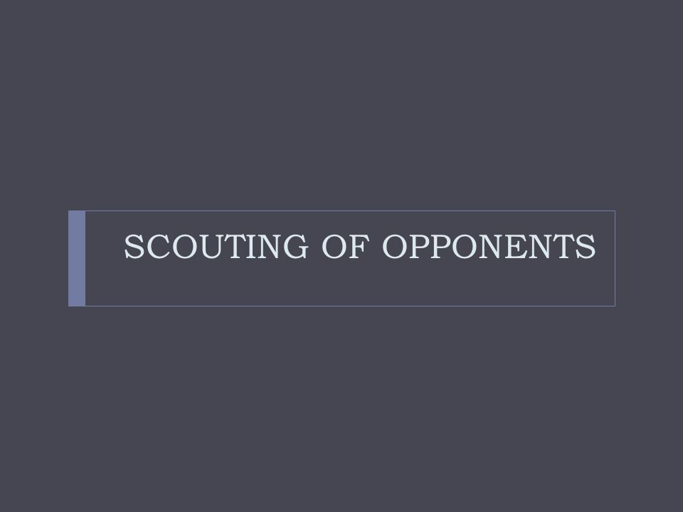 SCOUTING OF OPPONENTS