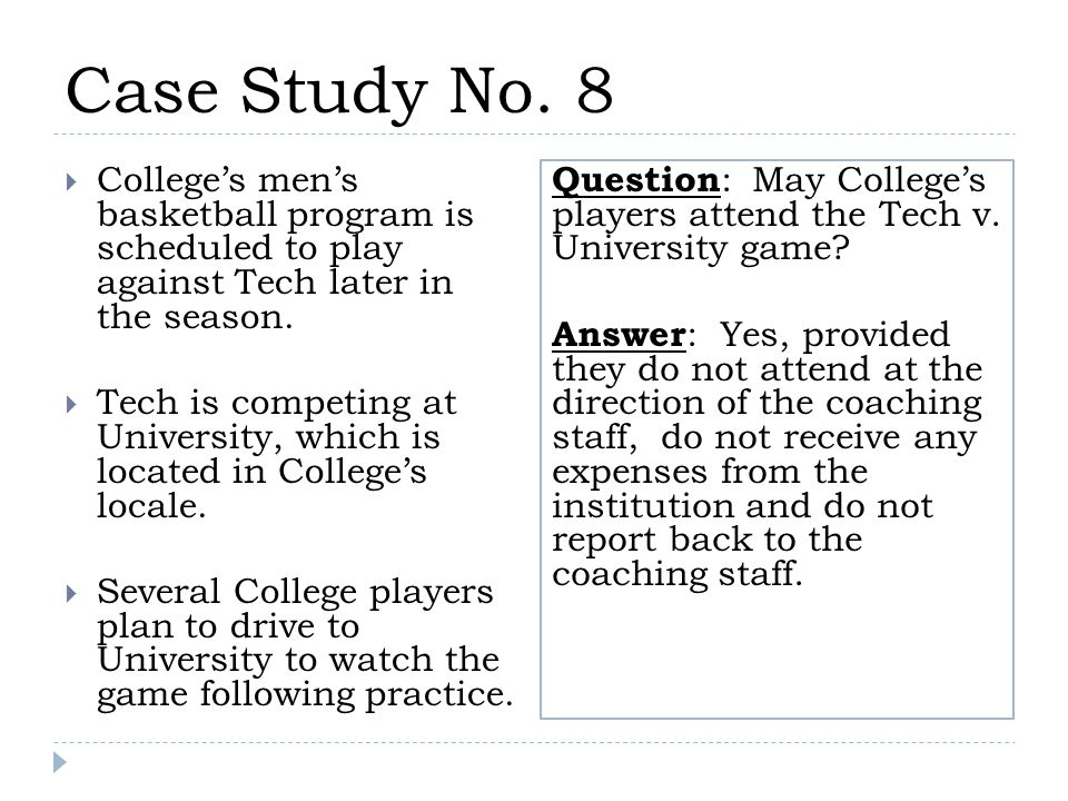 Case Study No. 8  College's men's basketball program is scheduled to play against Tech later in the season.  Tech is competing at University, which