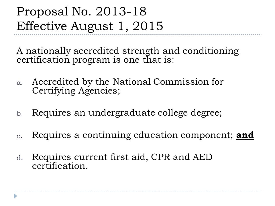Proposal No. 2013-18 Effective August 1, 2015 A nationally accredited strength and conditioning certification program is one that is: a. Accredited by