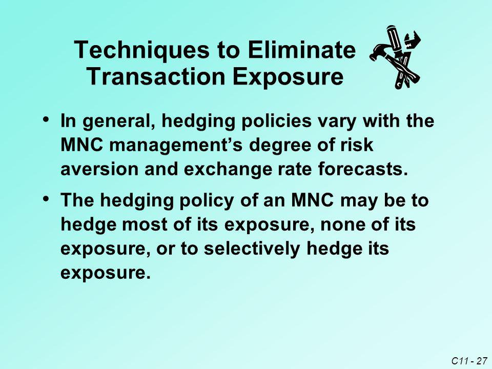 C11 - 27 In general, hedging policies vary with the MNC management's degree of risk aversion and exchange rate forecasts. The hedging policy of an MNC