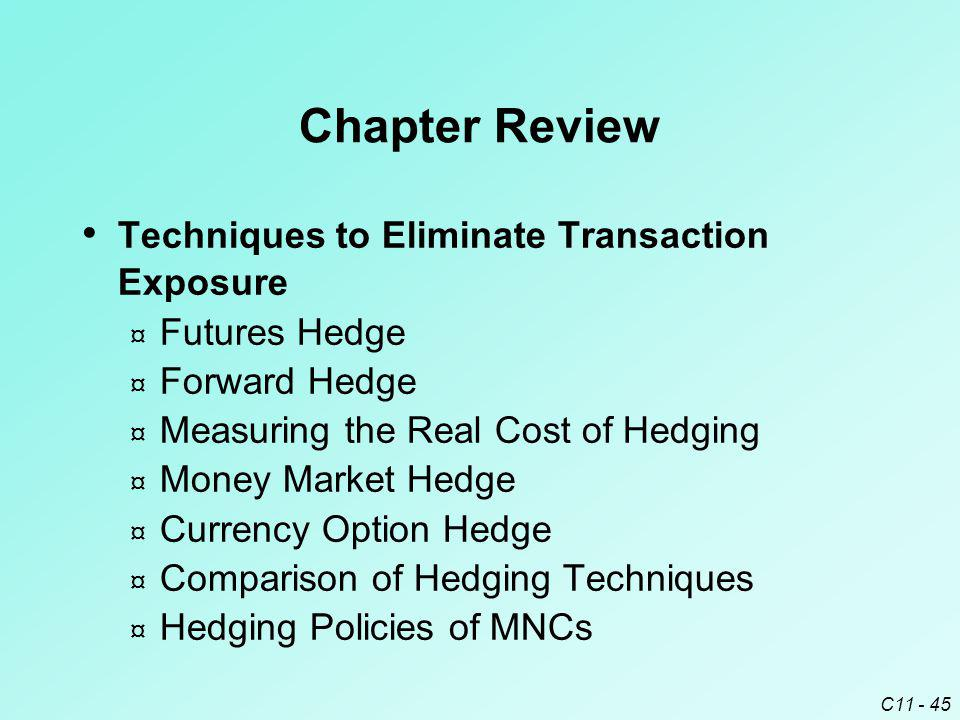 C11 - 45 Chapter Review Techniques to Eliminate Transaction Exposure ¤ Futures Hedge ¤ Forward Hedge ¤ Measuring the Real Cost of Hedging ¤ Money Mark