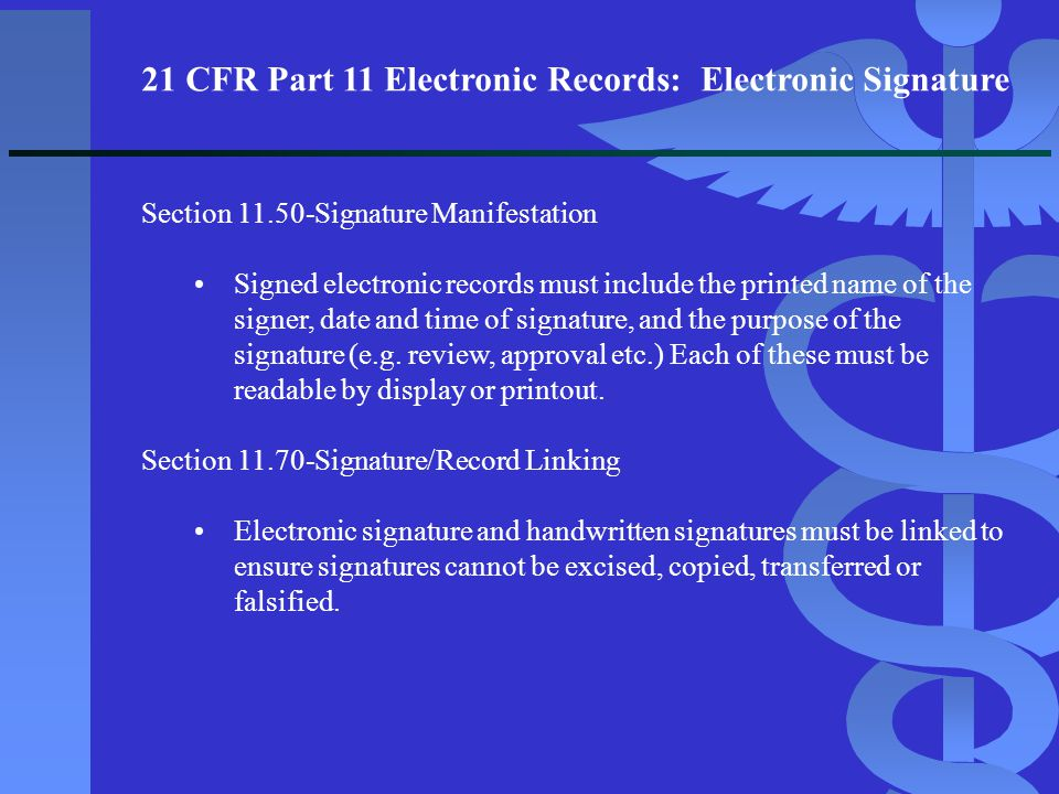 21 CFR Part 11 Electronic Records: Electronic Signature Section 11.50-Signature Manifestation Signed electronic records must include the printed name