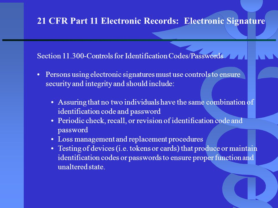 21 CFR Part 11 Electronic Records: Electronic Signature Section 11.300-Controls for Identification Codes/Passwords Persons using electronic signatures